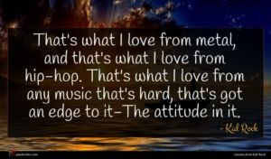 Kid Rock quote : That's what I love ...