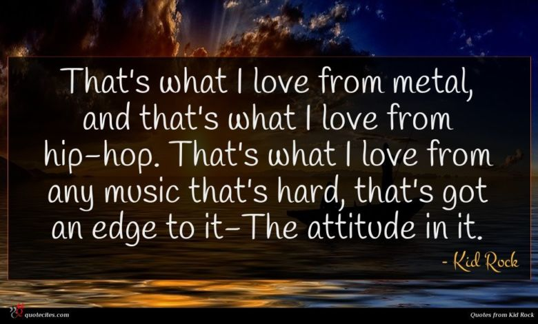 Photo of Kid Rock quote : That's what I love …