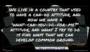 Benjamin Carson quote : We live in a ...