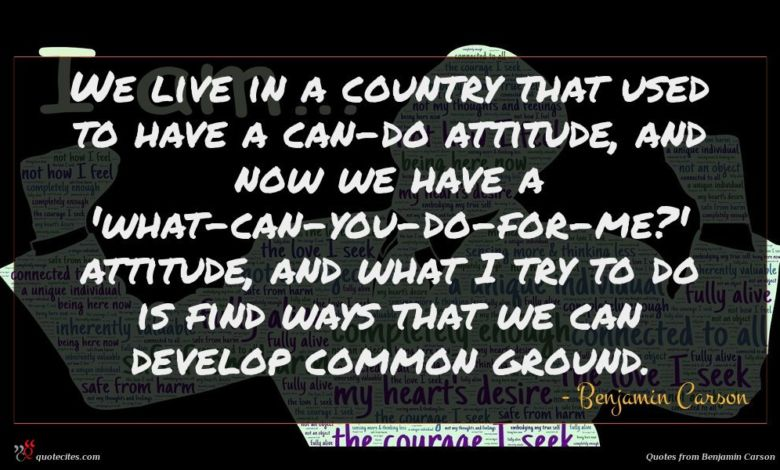 Photo of Benjamin Carson quote : We live in a …