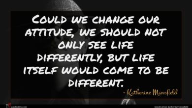 Photo of Katherine Mansfield quote : Could we change our …