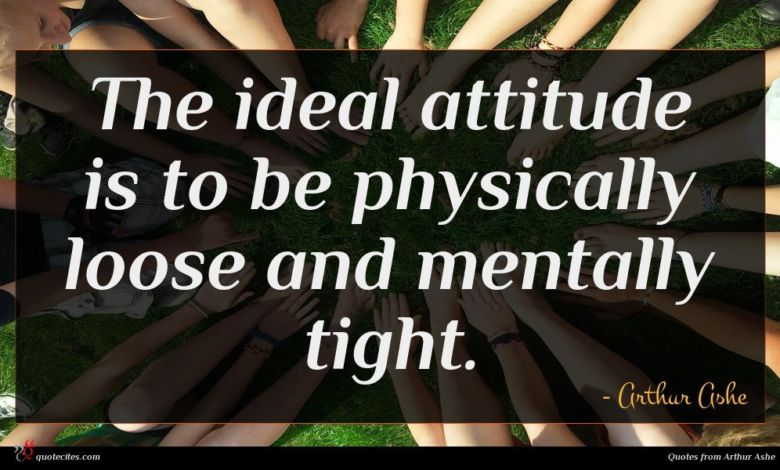 Photo of Arthur Ashe quote : The ideal attitude is …