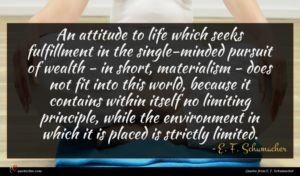 E. F. Schumacher quote : An attitude to life ...