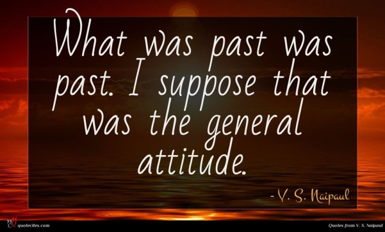 What was past was past. I suppose that was the general attitude.