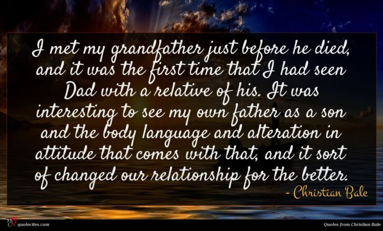 Photo of Christian Bale quote : I met my grandfather …