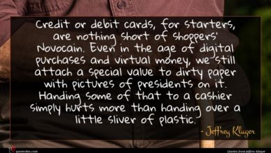 Photo of Jeffrey Kluger quote : Credit or debit cards …