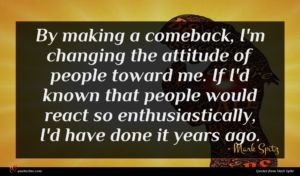 Mark Spitz quote : By making a comeback ...