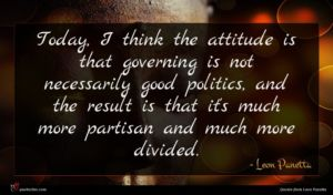 Leon Panetta quote : Today I think the ...