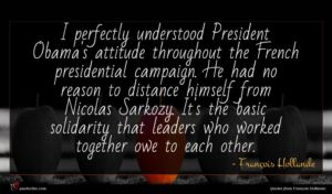 François Hollande quote : I perfectly understood President ...