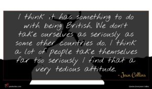 Joan Collins quote : I think it has ...