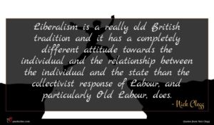 Nick Clegg quote : Liberalism is a really ...
