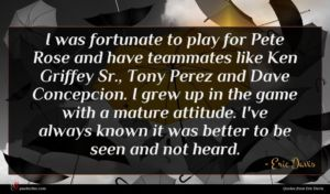 Eric Davis quote : I was fortunate to ...