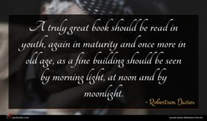 Robertson Davies quote : A truly great book ...