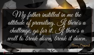 Donny Osmond quote : My father instilled in ...