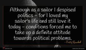 Fritz Sauckel quote : Although as a sailor ...