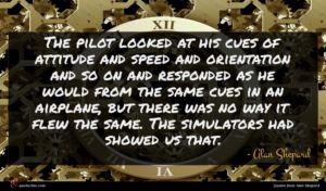 Alan Shepard quote : The pilot looked at ...