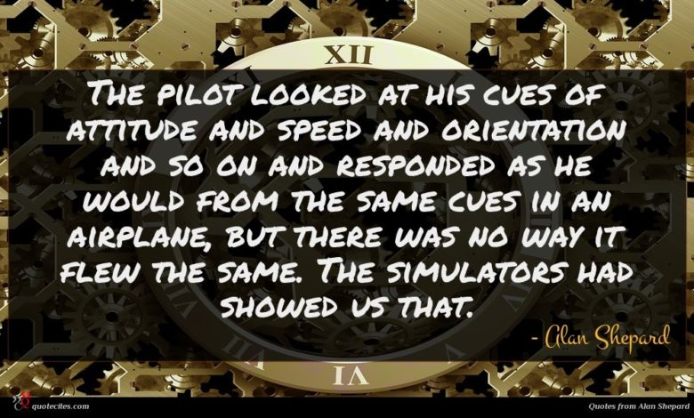 Photo of Alan Shepard quote : The pilot looked at …