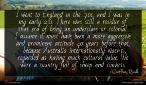 Geoffrey Rush quote : I went to England ...