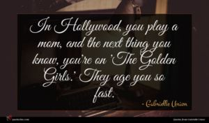 Gabrielle Union quote : In Hollywood you play ...