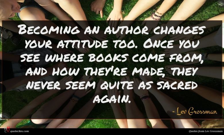 Photo of Lev Grossman quote : Becoming an author changes …