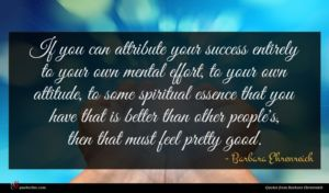 Barbara Ehrenreich quote : If you can attribute ...