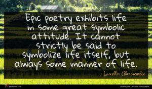 Lascelles Abercrombie quote : Epic poetry exhibits life ...