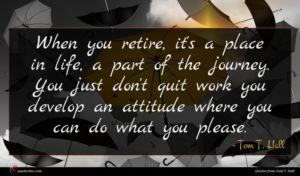 Tom T. Hall quote : When you retire it's ...