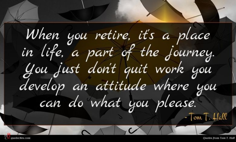 Photo of Tom T. Hall quote : When you retire it's …