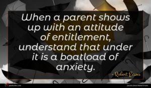 Robert Evans quote : When a parent shows ...