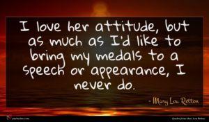 Mary Lou Retton quote : I love her attitude ...