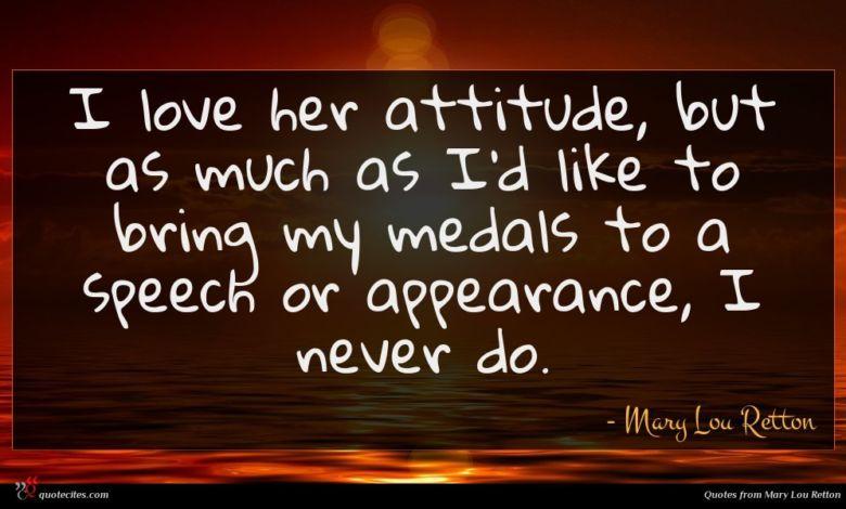 Photo of Mary Lou Retton quote : I love her attitude …