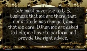 Lawrence Eagleburger quote : We must advertise to ...