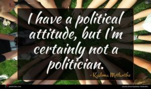 Kgalema Motlanthe quote : I have a political ...