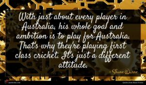 Shane Warne quote : With just about every ...