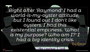 Ray Romano quote : Right after 'Raymond' I ...