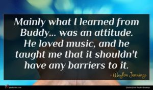 Waylon Jennings quote : Mainly what I learned ...