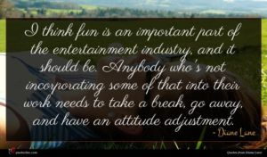 Diane Lane quote : I think fun is ...