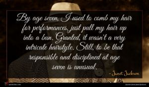 Janet Jackson quote : By age seven I ...