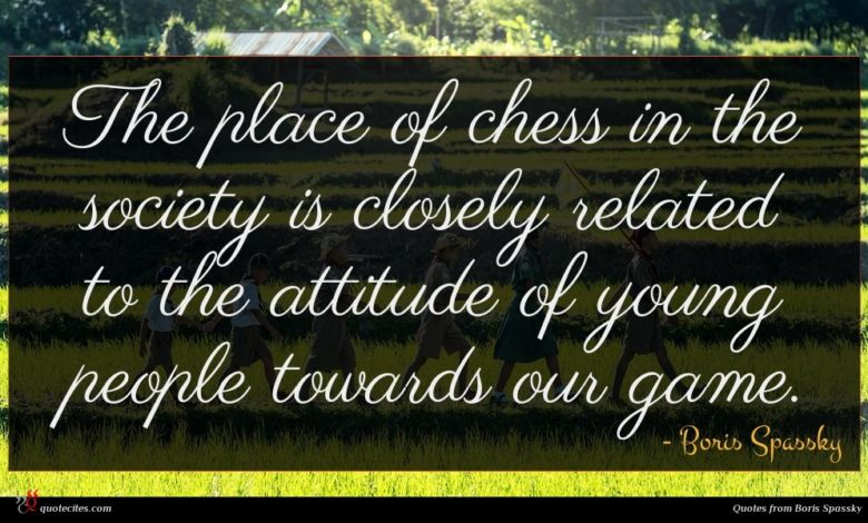 Photo of Boris Spassky quote : The place of chess …