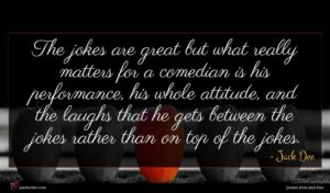Jack Dee quote : The jokes are great ...