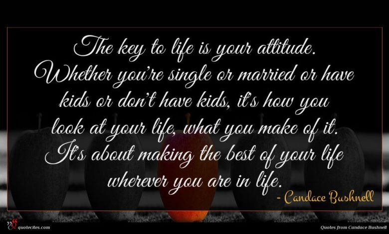 Photo of Candace Bushnell quote : The key to life …