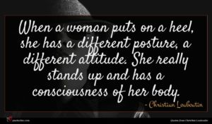 Christian Louboutin quote : When a woman puts ...