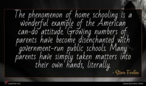 Steve Forbes quote : The phenomenon of home ...