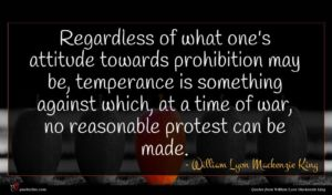 William Lyon Mackenzie King quote : Regardless of what one's ...