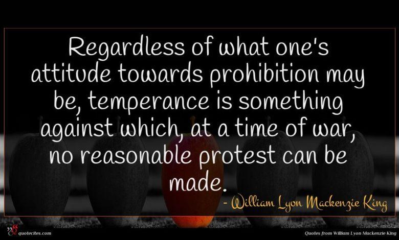 Photo of William Lyon Mackenzie King quote : Regardless of what one's …