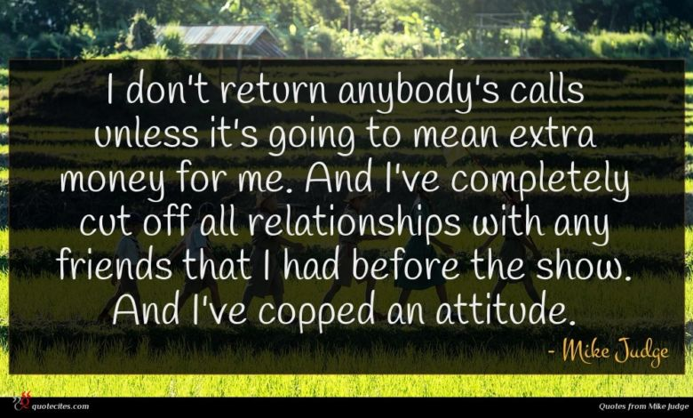 Photo of Mike Judge quote : I don't return anybody's …
