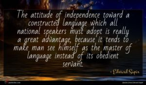 Edward Sapir quote : The attitude of independence ...