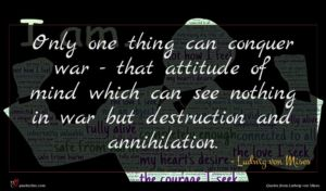 Ludwig von Mises quote : Only one thing can ...