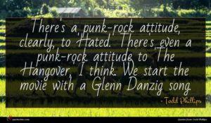 Todd Phillips quote : There's a punk-rock attitude ...