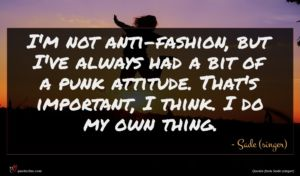 Sade (singer) quote : I'm not anti-fashion but ...